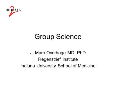 Group Science J. Marc Overhage MD, PhD Regenstrief Institute Indiana University School of Medicine.