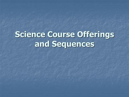 Science Course Offerings and Sequences. Choices for 9 th Grade CP Biology CP Biology Accelerated Biology Accelerated Biology.