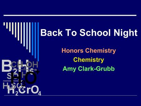 Back To School Night Honors Chemistry Chemistry Amy Clark-Grubb.