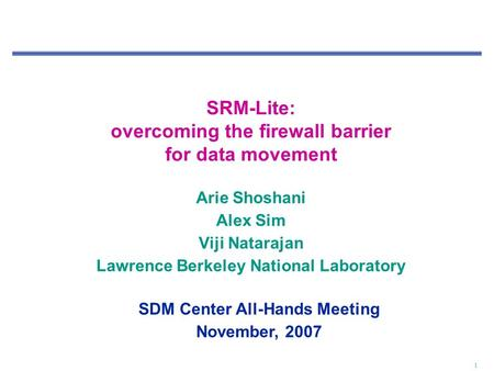 1 SRM-Lite: overcoming the firewall barrier for data movement Arie Shoshani Alex Sim Viji Natarajan Lawrence Berkeley National Laboratory SDM Center All-Hands.