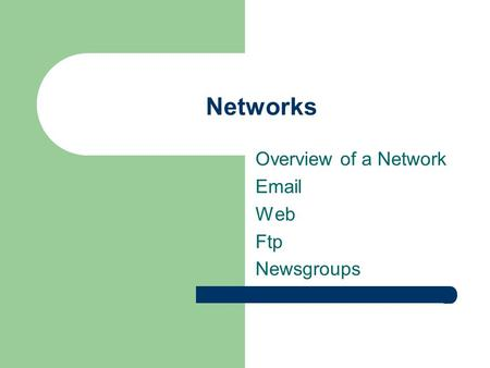 Networks Overview of a Network Email Web Ftp Newsgroups.