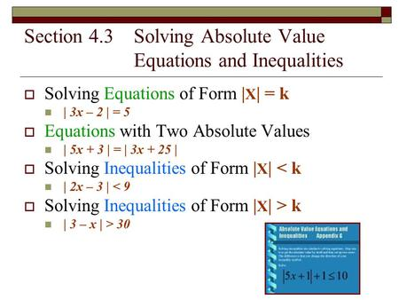 Section 4.3 Solving Absolute Value Equations and Inequalities  Solving Equations of Form | X | = k | 3x – 2 | = 5  Equations with Two Absolute Values.