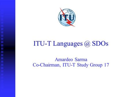 ITU-T SDOs Amardeo Sarma Co-Chairman, ITU-T Study Group 17.