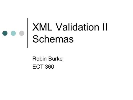 XML Validation II Schemas Robin Burke ECT 360. Outline Namespaces Documents  Data types XML Schemas Elements Attributes Derived data types RELAX NG.