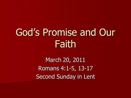 God's Promise and Our Faith March 20, 2011 Romans 4:1-5, 13-17 Second Sunday in Lent.