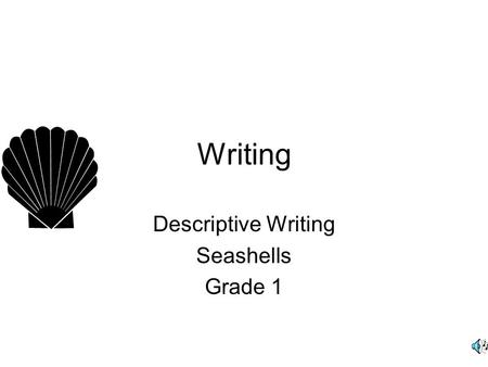 Writing Descriptive Writing Seashells Grade 1. Objective Today we will observe a seashell and write a descriptive paragraph. cfu - What is our objective?