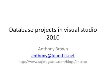 Database projects in visual studio 2010 Anthony Brown