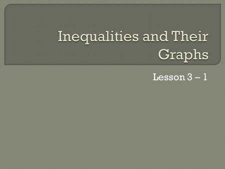 Lesson 3 – 1. What inequality represent the verbal expression? a. All real numbers x less than or equal to -7 x ≤ -7 b. 6 less than a number k is greater.