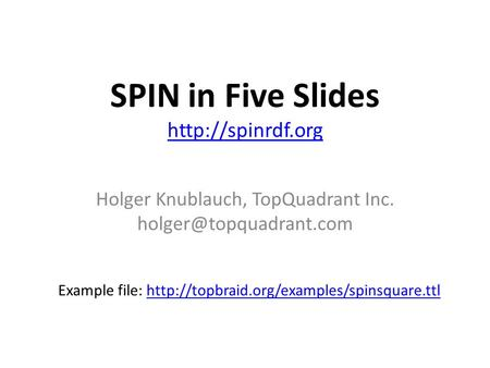 SPIN in Five Slides   Holger Knublauch, TopQuadrant Inc. Example file:
