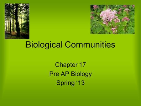 Biological Communities Chapter 17 Pre AP Biology Spring '13.