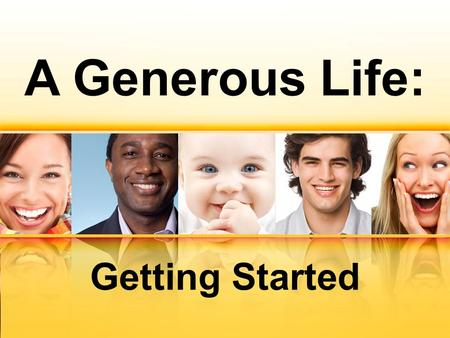 A Generous Life: Getting Started. James 1:17 Every good and perfect gift is from above, coming down from the Father of the heavenly lights, who does not.