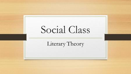 Social Class Literary Theory. Remember… What is the purpose of literary theory criticism? It is an approach to reading and interpreting a text! What lens.