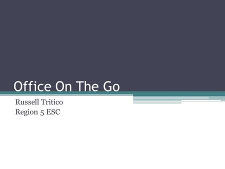 Office On The Go Russell Tritico Region 5 ESC. Cloud What is a cloud? Why is it good?