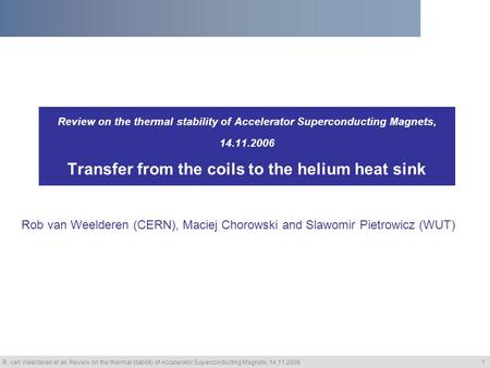R. van Weelderen et all, Review on the thermal stability of Accelerator Superconducting Magnets, 14.11.2006 1 Review on the thermal stability of Accelerator.
