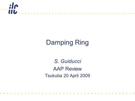 Damping Ring S. Guiducci AAP Review Tsukuba 20 April 2009.