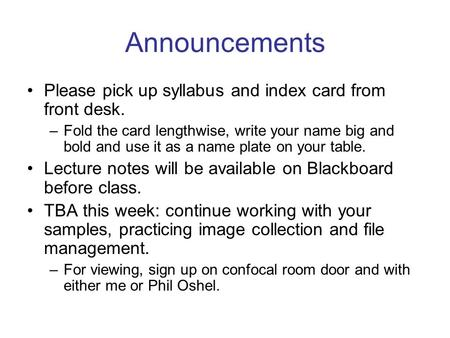 Announcements Please pick up syllabus and index card from front desk. –Fold the card lengthwise, write your name big and bold and use it as a name plate.