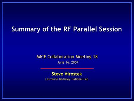 Summary of the RF Parallel Session Steve Virostek Lawrence Berkeley National Lab MICE Collaboration Meeting 18 June 16, 2007.