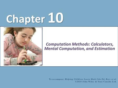 Chapter 10 To accompany Helping Children Learn Math Cdn Ed, Reys et al. ©2010 John Wiley & Sons Canada Ltd.