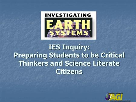 IES Inquiry: Preparing Students to be Critical Thinkers and Science Literate Citizens.