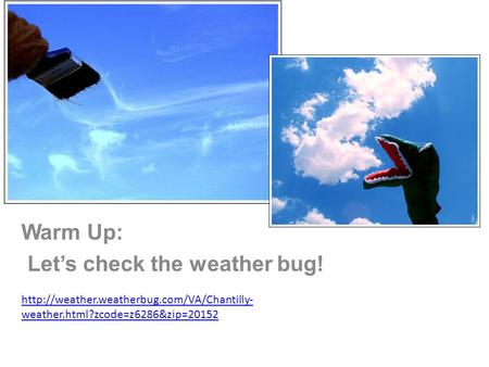 Warm Up: Let's check the weather bug!  weather.html?zcode=z6286&zip=20152.