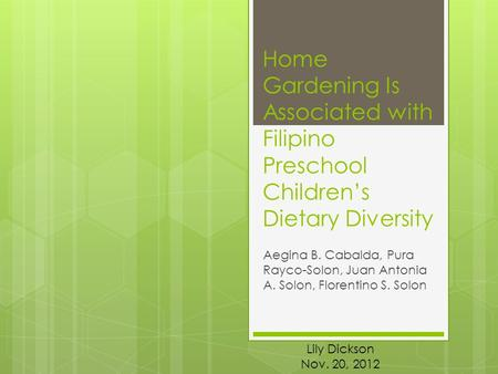 Home Gardening Is Associated with Filipino Preschool Children's Dietary Diversity Aegina B. Cabalda, Pura Rayco-Solon, Juan Antonia A. Solon, Florentino.