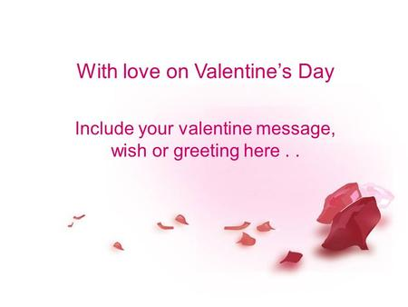 With love on Valentine's Day Include your valentine message, wish or greeting here..
