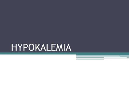 HYPOKALEMIA. Definition serum potassium concentration < 3.5 mEq/L Etiology total body potassium deficit ▫Poor intake ▫Excessive renal & GI loss serum.
