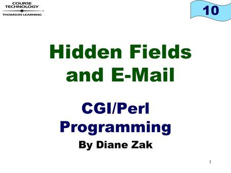 10 1 Hidden Fields and E-Mail CGI/Perl Programming By Diane Zak.