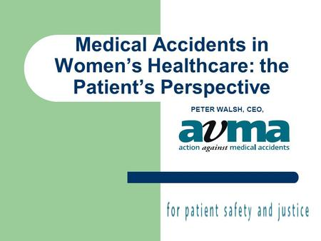 Medical Accidents in Women's Healthcare: the Patient's Perspective PETER WALSH, CEO,