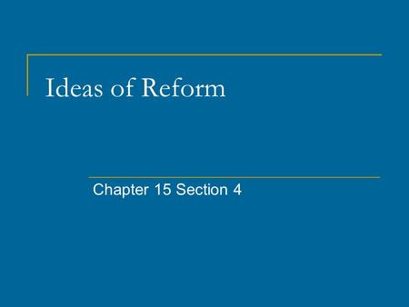 Ideas of Reform Chapter 15 Section 4. Objective: Assess the improvements of social, economic and political conditions made during the Gilded age.
