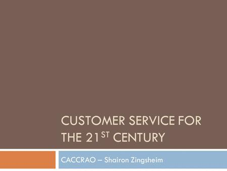 CUSTOMER SERVICE FOR THE 21 ST CENTURY CACCRAO – Shairon Zingsheim.