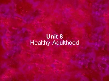 Unit 8 Healthy Adulthood. Chapter 28 Stressors of Adulthood.