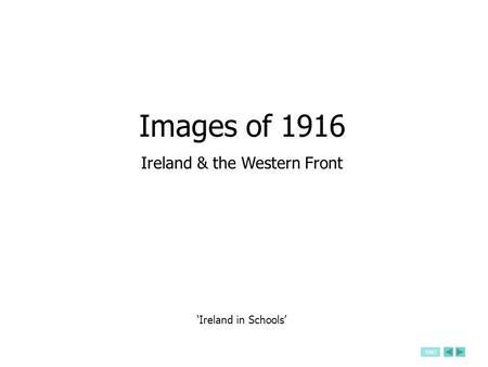 END 'Ireland in Schools' Images of 1916 Ireland & the Western Front.