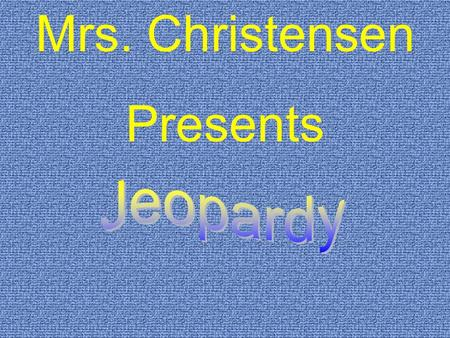 Mrs. Christensen Presents. $200 $300 $400 $500 $100 $200 $300 $400 $500 $100 $200 $300 $400 $500 $100 $200 $300 $400 $500 $100 $200 $300 $400 $100 Business.