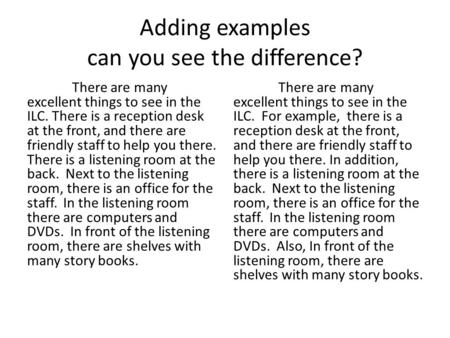 Adding examples can you see the difference? There are many excellent things to see in the ILC. There is a reception desk at the front, and there are friendly.