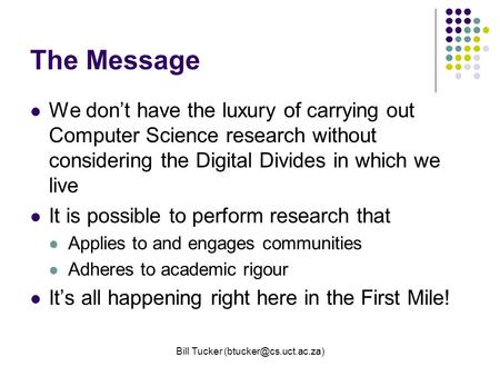 Bill Tucker The Message We don't have the luxury of carrying out Computer Science research without considering the Digital Divides.