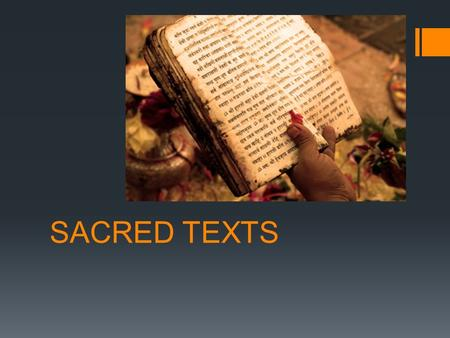 SACRED TEXTS. No Single Text… -No single creed or doctrine binds Hindus together -Hinduism is a syncretic religion, welcoming and incorporating a variety.