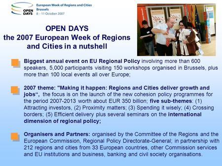 OPEN DAYS the 2007 European Week of Regions and Cities in a nutshell Biggest annual event on EU Regional Policy involving more than 600 speakers, 5,000.
