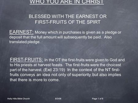 WHO YOU ARE IN CHRIST EARNEST: Money which in purchases is given as a pledge or deposit that the full amount will subsequently be paid. Also translated.