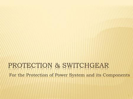 For the Protection of Power System and its Components 1.