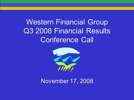 Western Financial Group Q3 2008 Financial Results Conference Call November 17, 2008.
