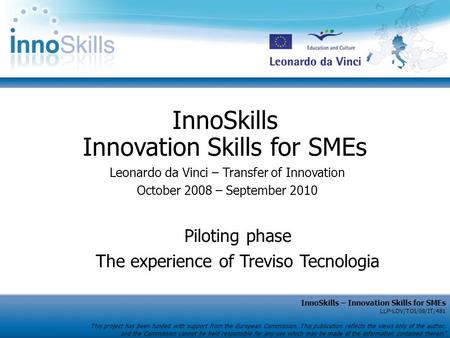 InnoSkills – Innovation Skills for SMEs LLP-LDV/TOI/08/IT/481 This project has been funded with support from the European Commission. This publication.