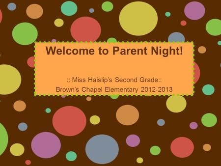 Welcome to Parent Night! :: Miss Haislip's Second Grade:: Brown's Chapel Elementary 2012-2013.