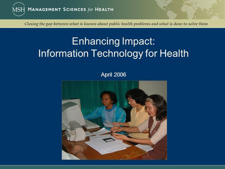Enhancing Impact: Information Technology for Health April 2006.