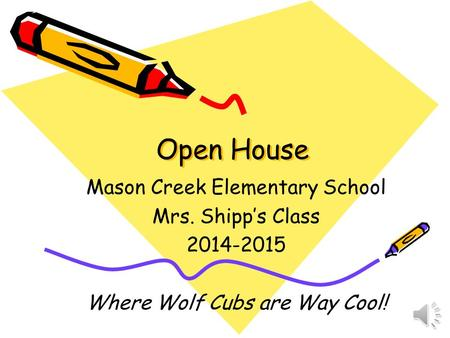 Open House Mason Creek Elementary School Mrs. Shipp's Class 2014-2015 Where Wolf Cubs are Way Cool!