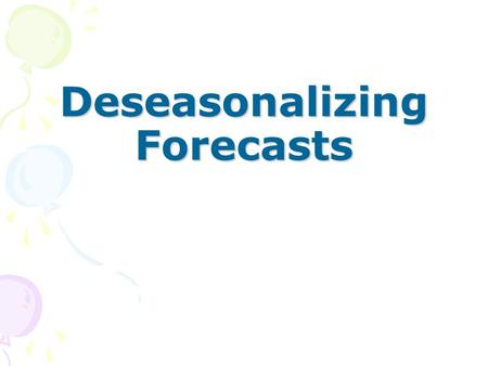 Deseasonalizing Forecasts