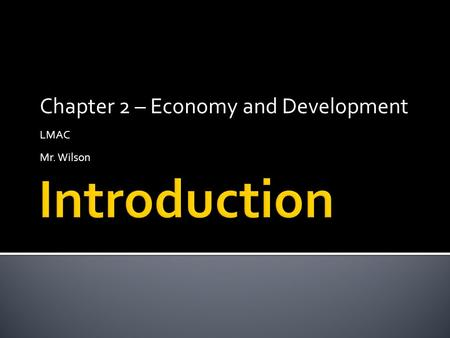 Chapter 2 – Economy and Development LMAC Mr. Wilson.