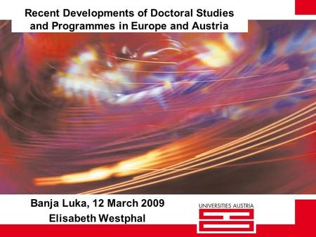 Recent Developments of Doctoral Studies and Programmes in Europe and Austria Banja Luka, 12 March 2009 Elisabeth Westphal.