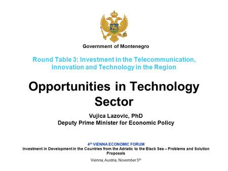 Round Table 3: Investment in the Telecommunication, Innovation and Technology in the Region Opportunities in Technology Sector 4 th VIENNA ECONOMIC FORUM.