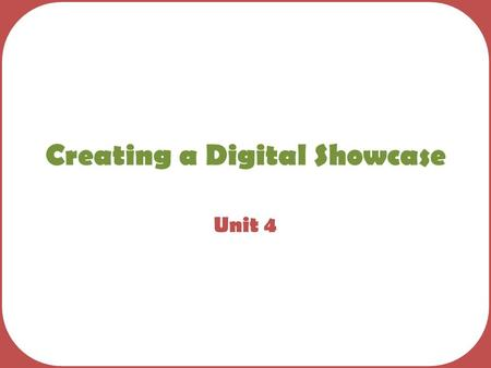 Creating a Digital Showcase Unit 4. Learning Outcomes Specify Requirements Design a solution Create and edit multimedia elements Optimise multimedia elements.
